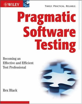 Pragmatic Software Testing: Becoming an Effective and Efficient Test Professional
