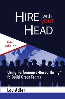 Hire With Your Head: Using Performance-Based Hiringsm to Build Great Teams, Third Edition