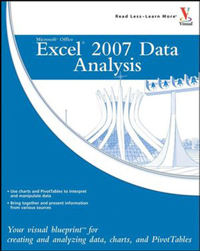 Microsoft Office Excel® 2007 Data Analysis: Your Visual Blueprint™ for Creating and Analyzing Data, Charts, and PivotTables
