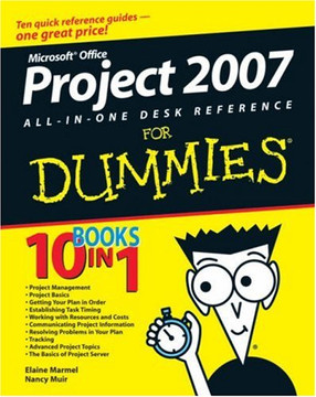Microsoft® Office Project 2007 All-in-One Desk Reference For Dummies®