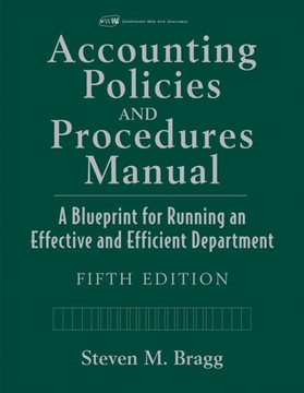 Accounting Policies and Procedures Manual: A Blueprint for Running an Effective and Efficient Department, Fifth Edition