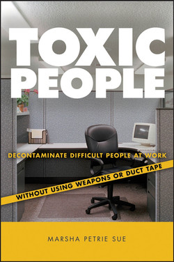Toxic People: Decontaminate Difficult People At Work: Without Using Weapons Or Duct Tape