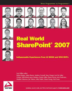 Real World SharePoint® 2007: Indispensable Experiences from 16 MOSS and WSS MVPs