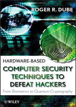 Hardware-based Computer Security Techniques to Defeat Hackers: From Biometrics to Quantum Cryptography