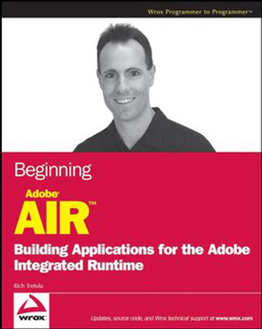 Beginning Adobe® AIR™: Building Applications for the Adobe Integrated Runtime