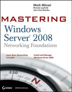 Mastering Windows Server® 2008 Networking Foundations