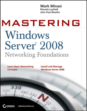 Mastering Windows Server® 2008 Networking Foundations