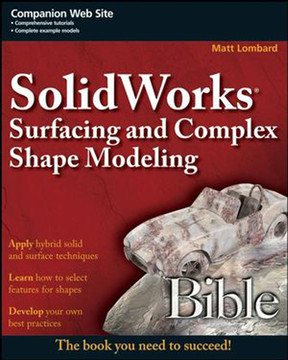 SolidWorks® Surfacing and Complex Shape Modeling Bible [Book]