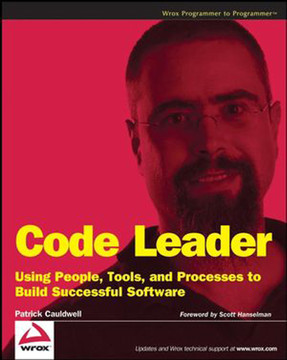 Code Leader: Using People, Tools, and Processes to Build Successful Software