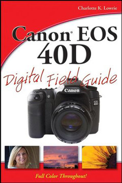 Canon® EOS 40D Digital Field Guide