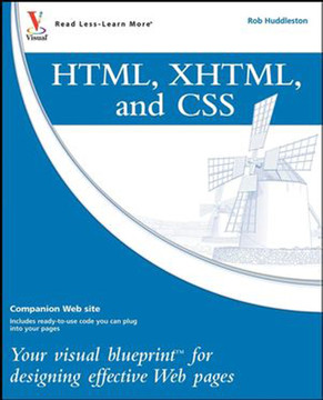 HTML, XHTML, and CSS: Your visual blueprint™ for designing effective Web pages