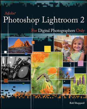 Adobe® Photoshop® Lightroom® 2 for Digital Photographers Only
