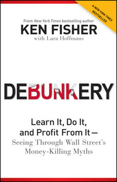 Debunkery: Learn It, Do It, and Profit From It—Seeing Through Wall Street's Money-Killing Myths
