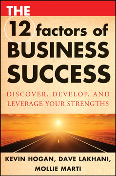 The 12 factors of Business Success: Discover, Develop, and Leverage Your Strengths