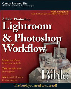 Adobe® Photoshop® Lightroom® & Photoshop® Workflow Bible