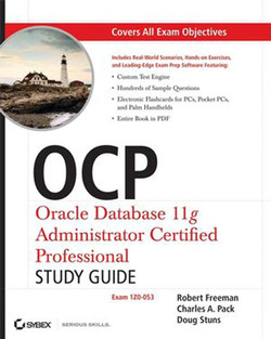 OCP: Oracle Database 11g Administrator Certified Professional Study Guide