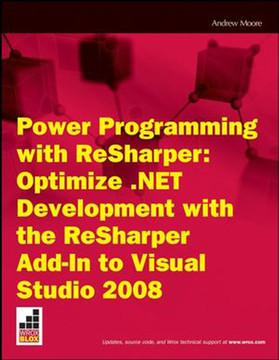 Power Programming with ReSharper: Optimize .NET Development with the ReSharper Add-In to Visual Studio 2008