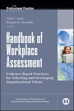 Handbook of Workplace Assessment: Evidence-Based Practices for Selecting and Developing Organizational Talent