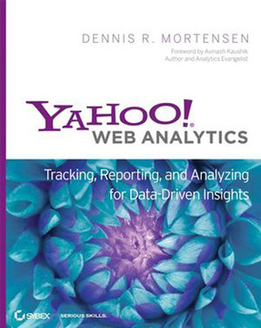 Yahoo!® Web Analytics: Tracking, Reporting, and Analyzing for Data-Driven Insights