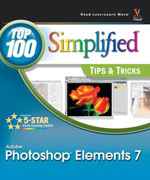 Photoshop® Elements 7: Top 100 Simplified® Tips & Tricks