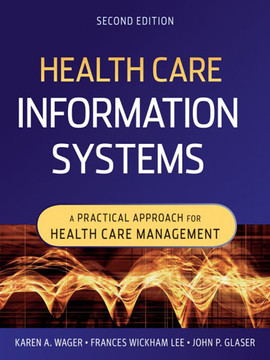 Health Care Information Systems: A Practical Approach for Health Care Management, 2nd Edition