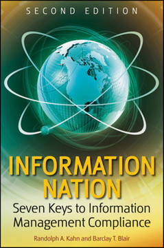 Information Nation: Seven Keys to Information Management Compliance, Second Edition