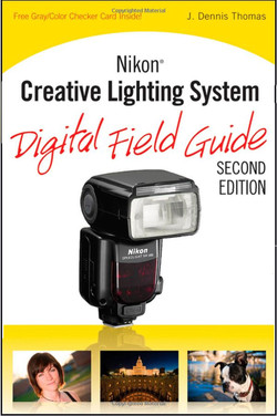 Nikon® Creative Lighting System: Digital Field Guide, Second Edition