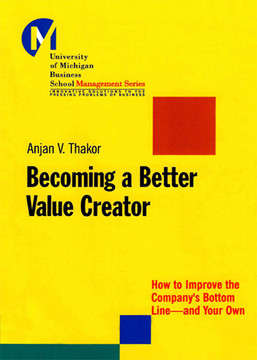 Becoming a Better Value Creator: How to Improve the Company's Bottom Line--and Your Own