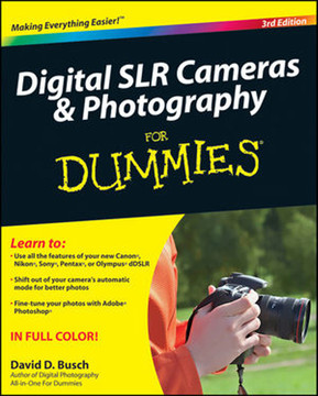 Digital SLR Cameras & Photography For Dummies®, 3rd Edition