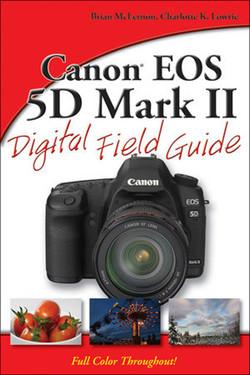 Canon® EOS 5D Mark II Digital Field Guide