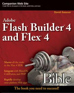 Flash® Builder™ 4 and Flex® 4 Bible