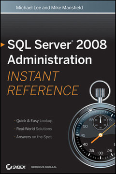 SQL Server® 2008 Administration: Instant Reference