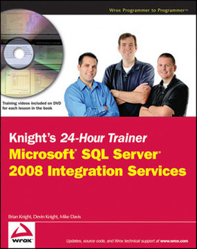 Knight's 24-Hour Trainer: Microsoft® SQL Server® 2008 Integration Services