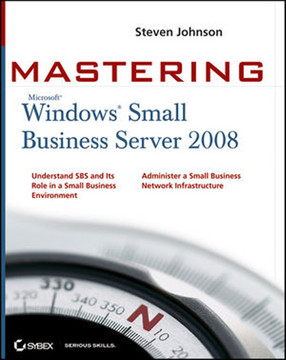 Mastering Microsoft® Windows® Small Business Server 2008