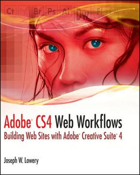 Adobe® CS4 Web Workflows: Building Web Sites With Adobe® Creative Suite® 4
