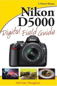Nikon® D5000 Digital Field Guide