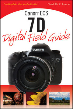 Canon® EOS 7D Digital Field Guide