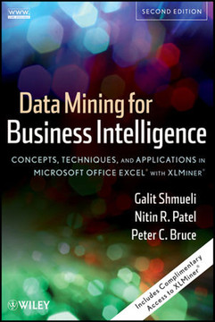 Data Mining For Business Intelligence: Concepts, Techniques, and Applications in Microsoft Office Excel® with XLMiner®, Second Edition