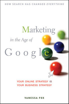 Marketing in the Age of Google: Your Online Strategy Is Your Business Strategy