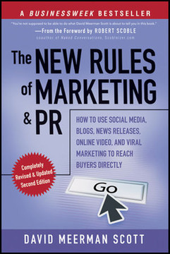 The New Rules of Marketing and PR: How to Use Social Media, Blogs, News Releases, Online Video, & Viral Marketing to Reach Buyers Directly, Second Edition