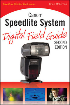 Canon® Speedlite System Digital Field Guide, 2nd Edition