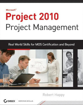Microsoft® Project 2010 Project Management: Real World Skills for Certification and Beyond