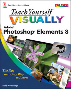 Teach Yourself Visually™: Photoshop® Elements 8