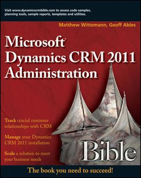 Microsoft® Dynamics CRM 2011 Administration Bible