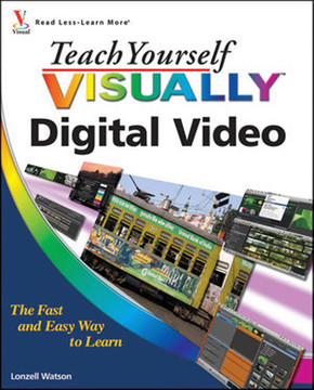 Teach Yourself Visually™: Digital Video, 2nd Edition