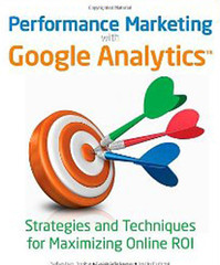 Performance Marketing with Google™ Analytics: Practical Strategies for Maximizing Online ROI