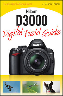 Nikon® D3000: Digital Field Guide