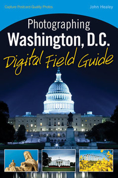 Photographing Washington, D.C.: Digital Field Guide