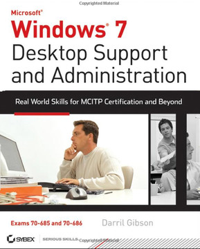 Windows® 7 Desktop Support and Administration: Real World Skills for MCITP Certification and Beyond