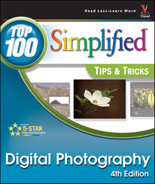 Digital Photography: Top 100 Simplified® Tips & Tricks, 4th Edition
